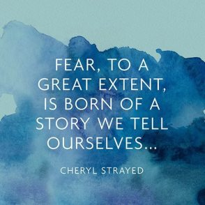 fear-to-a-great-extent-is-born-of-a-story-we-tell-ourselves