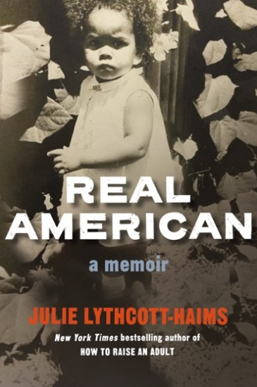 Julie Lythcott-Haims | REAL AMERICAN: https://leslielindsay.com/2018/03/30/weekend-reading-where-are-you-from-no-where-are-you-from-from-julie-lythcott-haims-tackles-race-self-love-how-poetry-helped-unleash-her-voice-the-unique-structure-of-real-american-how-the